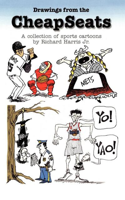 Drawings from the Cheapseats: A Collection of Sports Cartoons by Richard Harris Jr.