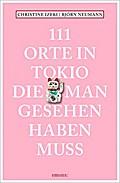 111 Orte in Tokio, die man gesehen haben muss ...
