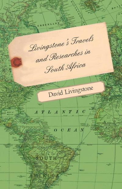Livingstone's Travels and Researches in South Africa - Including a Sketch of Sixteen Years' Residence in the Interior of Africa and a Journey from the