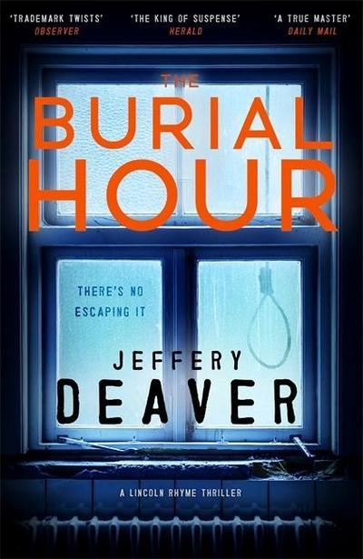 The Burial Hour: Lincoln Rhyme Book 13 (Lincoln Rhyme Thrillers, Band 13) - Hodder & Stoughton - Taschenbuch, Englisch, Jeffery Deaver, Lincoln Rhyme Book 13, Lincoln Rhyme Book 13