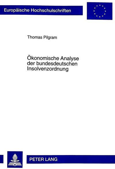 Ökonomische Analyse der bundesdeutschen Insolvenzordnung