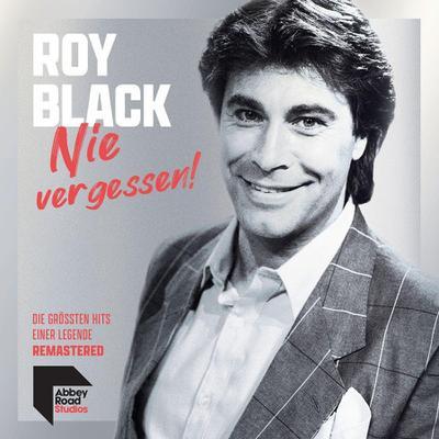 Roy Black: Nie vergessen! Die größten Hits einer Legende