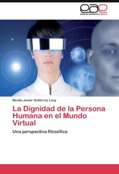 La Dignidad de la Persona Humana en el Mundo Virtual