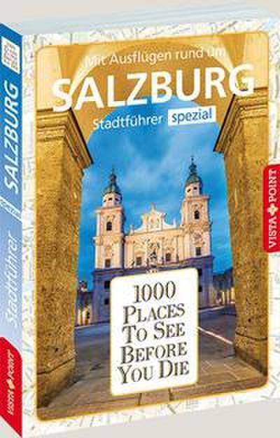 1000 Places To See Before You Die: Stadtführer Salzburg spezial