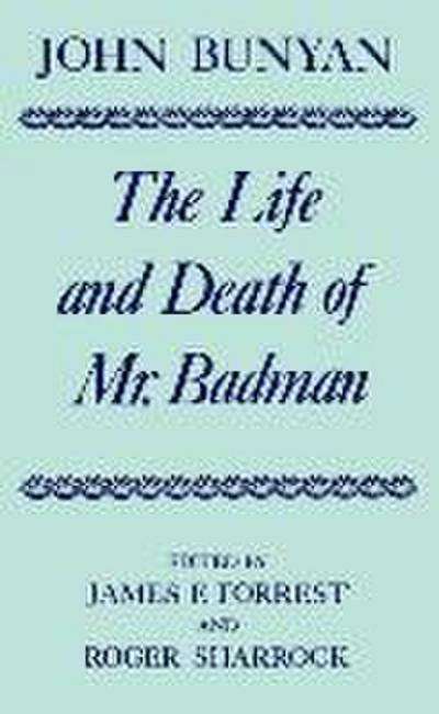 The Life and Death of Mr. Badman: Presented to the World in a Familiar Dialogue Between Mr. Wiseman and Mr. Attentive