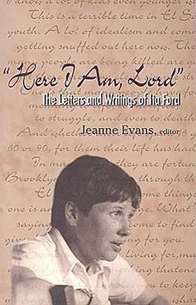 Here I Am, Lord: The Letters and Writings of Ita Ford