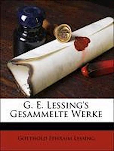 G. E. Lessing's Gesammelte Werke