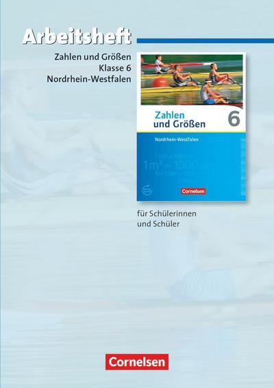 Zahlen und Größen 6. Schuljahr. Arbeitsheft mit eingelegten Lösungen. Nordrhein-Westfalen Kernlehrpläne - Ausgabe 2013