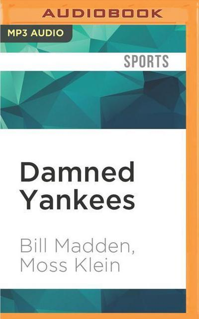 Damned Yankees: Chaos, Confusion, and Crazyness in the Steinbrenner Era