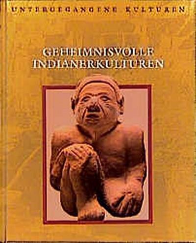 Untergegangene Kulturen: Geheimnisvolle Indianerkulturen - Mchn. Time-Life - Gebundene Ausgabe, , , ,