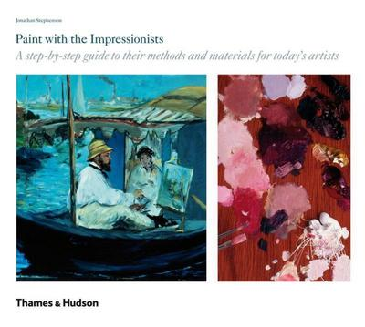 Paint with the Impressionists: A Step-By-Step Guide to Their Methods and Materials for Today's Artists