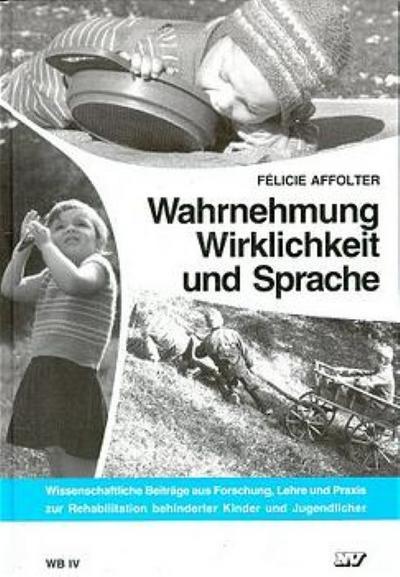 Wahrnehmung, Wirklichkeit und Sprache (Wissenschaftliche Beiträge aus Forschung, Lehre und Praxis zur Rehabilitation behinderter Kinder und Jugendlicher)