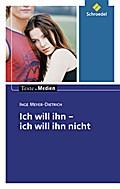 Texte.Medien: Inge Meyer-Dietrich: Ich will ihn, ich will ihn nicht: Textausgabe mit Materialien