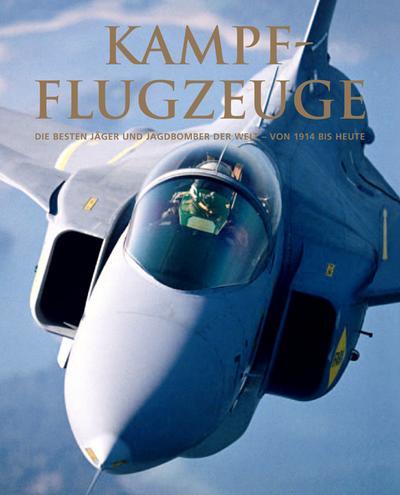 Kampfflugzeuge - Die besten Jäger und Jagdbomber der Welt - von 1914 bis heute