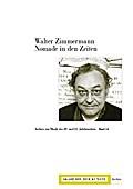 Walter Zimmermann. Nomade in den Zeiten