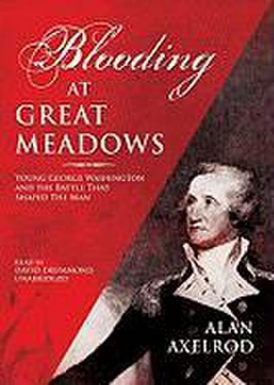 Blooding at Great Meadows: Young George Washington and the Battle That Shaped the Man