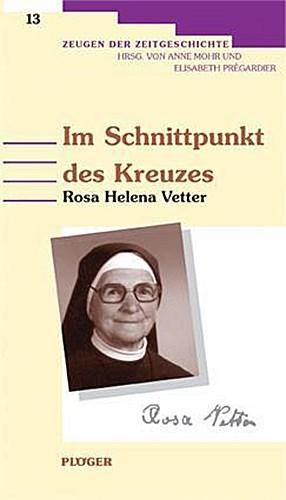 Im Schnittpunkt des Kreuzes: Rosa Helena Vetter (1905-1995) Elisabeth Préga ...