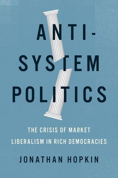 Anti-System Politics: The Crisis of Market Liberalism in Rich Democracies