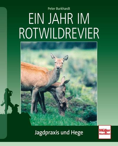 Ein Jahr im Rotwildrevier; Jagdpraxis und Hege; Deutsch; 80 farb. Fotos