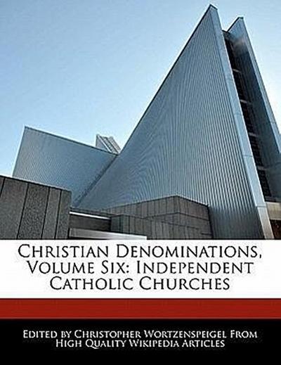 Christian Denominations, Volume Six: Independent Catholic Churches
