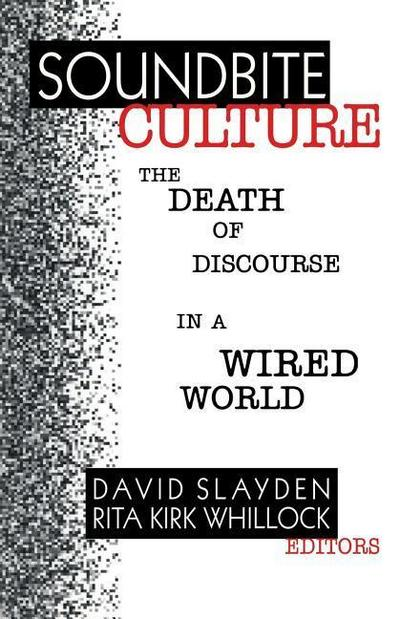 Soundbite Culture: The Death of Discourse in a Wired World