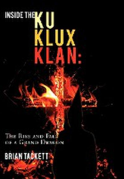 Inside the Ku Klux Klan: The Rise and Fall of a Grand Dragon