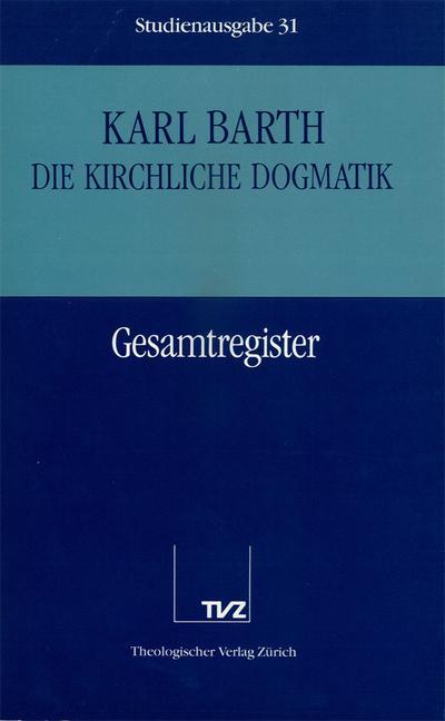 Die kirchliche Dogmatik, Studienausgabe, 31 Bde., Bd.31, Gesamtregister Kirchliche Dogmatik: Die Kirchliche Dogmatik. Studienausgabe: Band 31: Gesamtregister