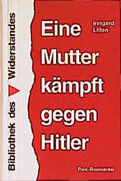 Eine Mutter kämpft gegen Hitler (Bibliothek des Widerstandes)