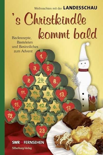 s Christkindle kommt bald: Backrezepte, Basteleien und Besinnliches zum Advent. Weihnachten mit der Landesschau