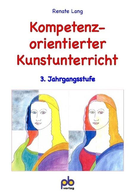 Kompetenzorientierter Kunstunterricht 3. Jahrgangsstufe Renate Lang
