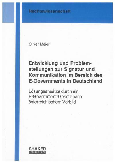 Entwicklung und Problemstellungen zur Signatur und Kommunikation im Bereich des E-Governments in Deutschland