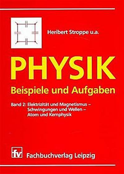 Physik, Beispiele und Aufgaben, Bd.2, Elektrizität und Magnetismus, Schwingungen und Wellen, Atomphysik und Kernphysik