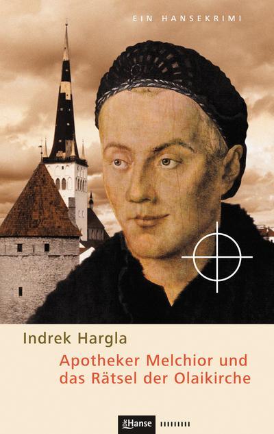 Apotheker Melchior und das Rätsel der Olaikirche: Ein Hansekrimi aus dem alten Reval