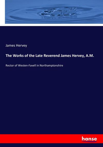 The Works of the Late Reverend James Hervey, A.M.