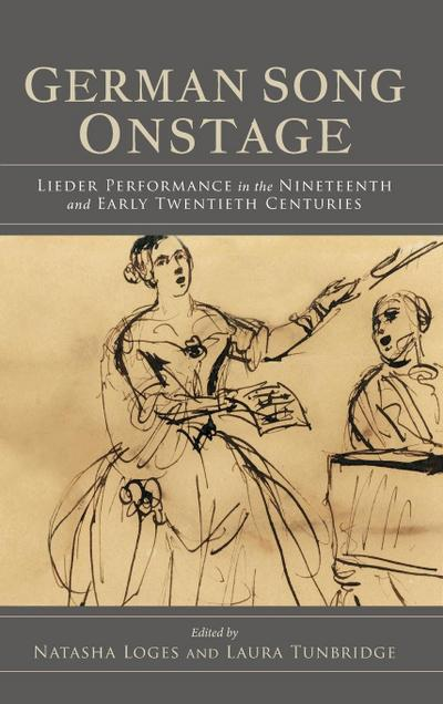 German Song Onstage: Lieder Performance in the Nineteenth and Early Twentieth Centuries