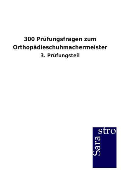 300 Prüfungsfragen zum Orthopädieschuhmachermeister