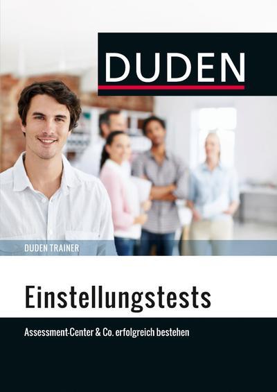 Duden Trainer - Einstellungstests; Assessment-Center & Co. erfolgreich bestehen; Deutsch; Buch mit Online-Angebot.
