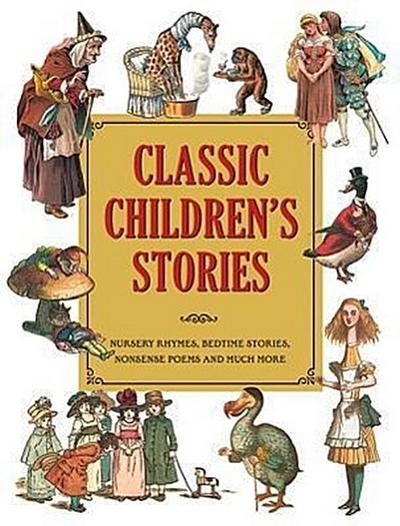 Classic Children's Stories: Nursery Rhymes, Bedtime Stories, Nonsense Poems, and Much More