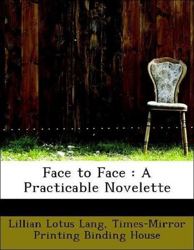 Face to Face : A Practicable Novelette