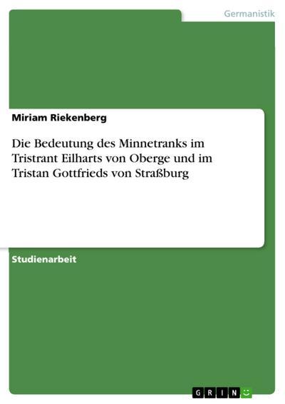 Die Bedeutung des Minnetranks im Tristrant Eilharts von Oberge und im Tristan Gottfrieds von Straßburg