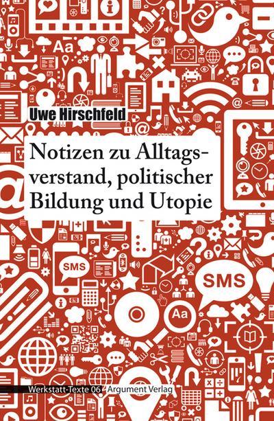 Notizen zu Alltagsverstand, politischer Bildung und Utopie; Werkstatt-Texte; Deutsch