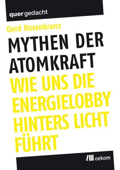 Mythen der Atomkraft: Wie uns die Energielobby hinters Licht führt (quergedacht)