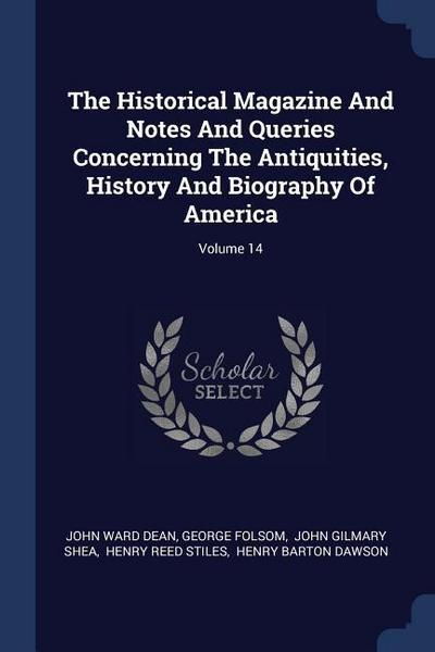 The Historical Magazine and Notes and Queries Concerning the Antiquities, History and Biography of America; Volume 14