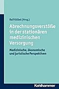 Abrechnungsverstöße in der stationären medizinischen Versorgung: Medizinische, ökonomische und juristische Perspektiven