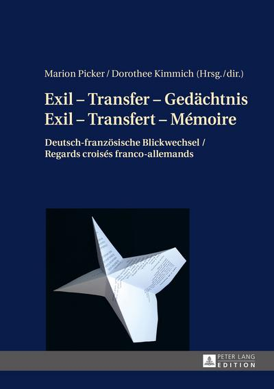 Exil - Transfer - Gedächtnis / Exil - Transfert - Mémoire: Deutsch-französische Blickwechsel / Regards croisés franco-allemands