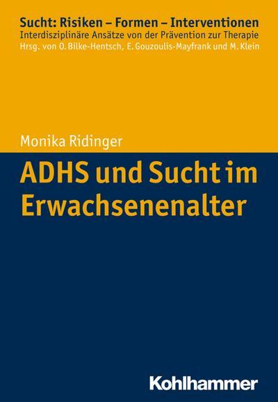 ADHS und Sucht im Erwachsenenalter (Sucht: Risiken - Formen - Interventionen)