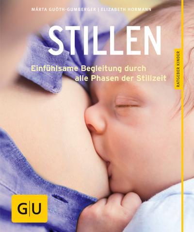 Stillen; Einfühlsame Begleitung durch alle Phasen der Stillzeit   ; GU Partnerschaft & Familie Ratgeber Kinder ; Deutsch; 60 Fotos -