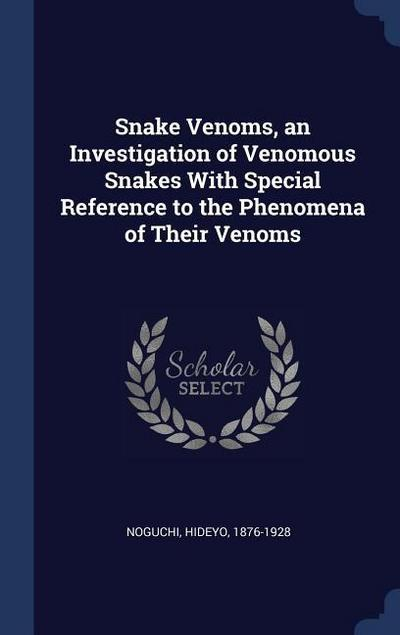 Snake Venoms, an Investigation of Venomous Snakes with Special Reference to the Phenomena of Their Venoms