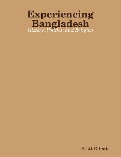 Experiencing Bangladesh: History, Politics, and Religion