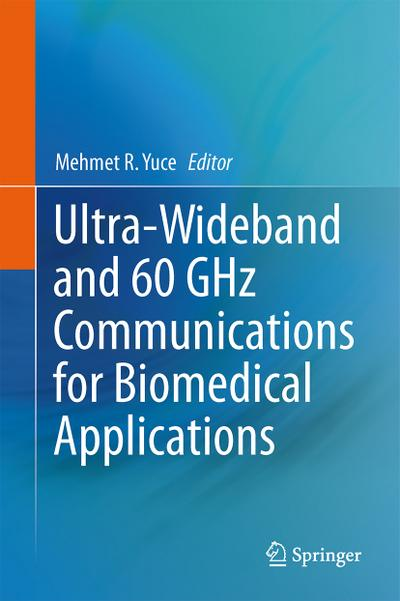 Ultra-Wideband and 60 GHz Communications for Biomedical Applications